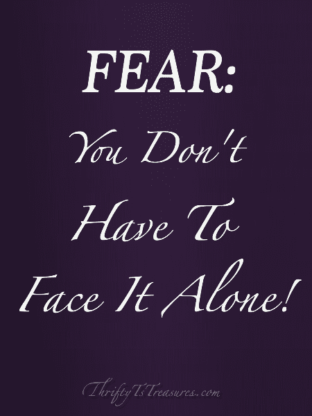 fear you dont have to face it alone
